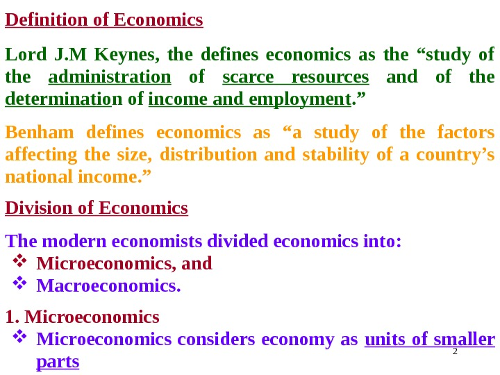 "2 Definitionof. Economics Lord J. M Keynes, the defines economics as the ""study of the administration"