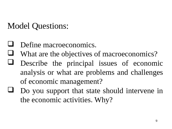 9 Model Questions:  Define macroeconomics.  What are the objectives of macroeconomics?  Describe the