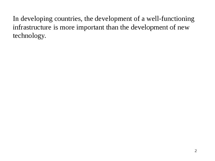 In developing countries, the development of a well-functioning infrastructure is more important than the development of