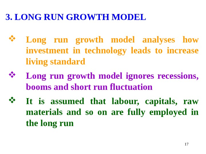 3. LONG RUN GROWTH MODEL Long run growth model  analyses how investment in technology leads