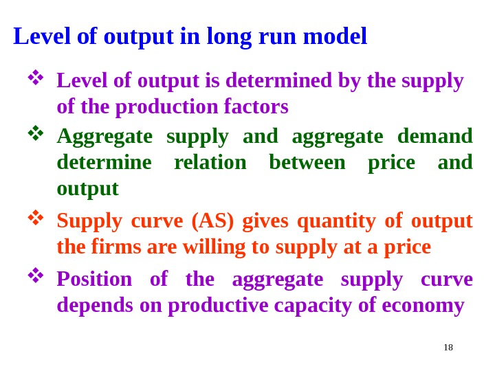 Level of output in long run model Level of output is determined by the supply of