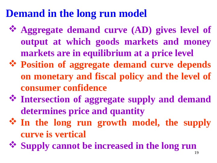 Demand in the long run model Aggregate demand curve (AD) gives level of output at which