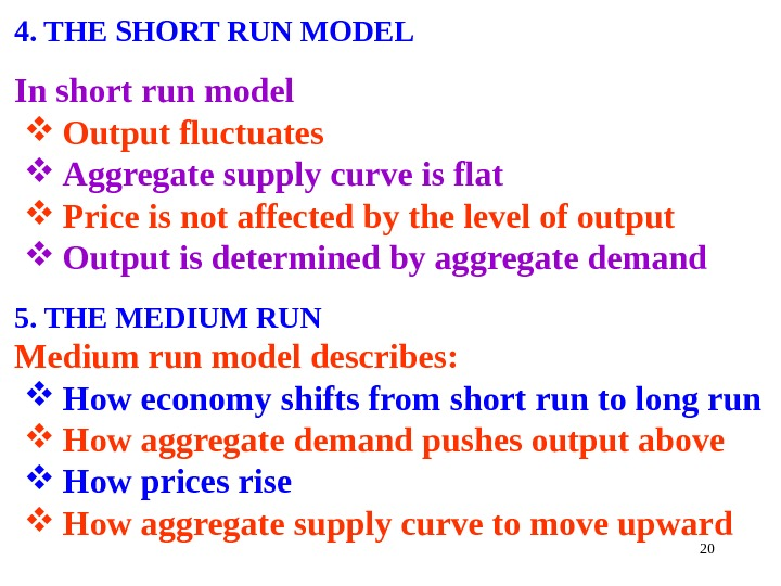 4. THE SHORT RUN MODEL In short run model Output fluctuates Aggregate supply curve is flat