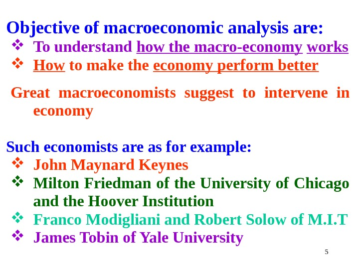 Objective of macroeconomic analysis are:  To understand how the macro-economy  works How to make