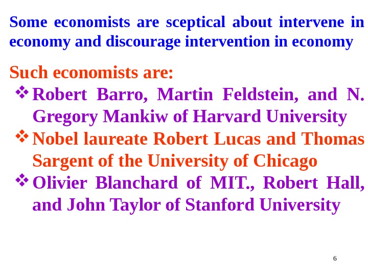 Some economists are sceptical about intervene in economy and discourage intervention in economy Such economists are: