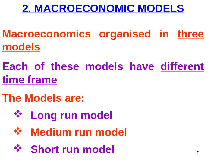 2. MACROECONOMIC MODELS Macroeconomics organised in three models Each of these models have different time frame