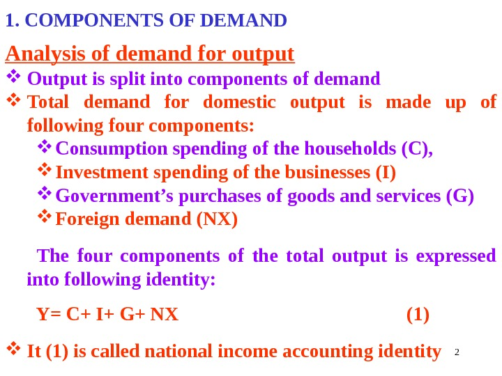 21. COMPONENTS OF DEMAND Analysis of demand for output Output is split into components of demand