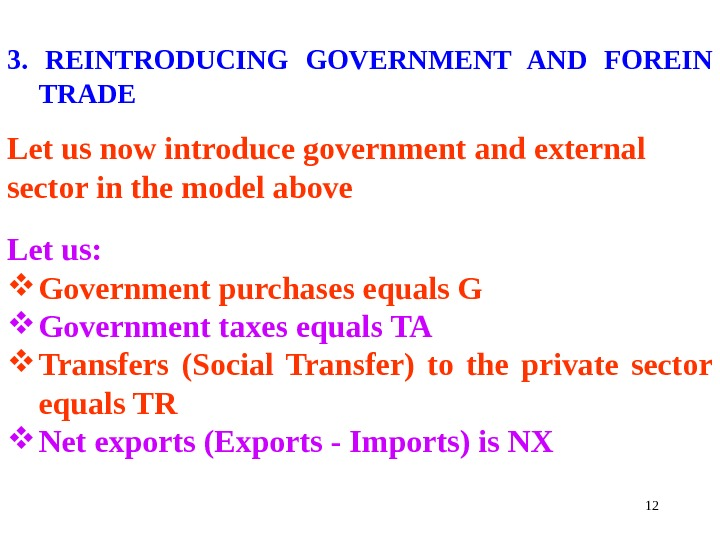 123.  REINTRODUCING GOVERNMENT AND FOREIN TRADE  Let us now introduce government and external sector