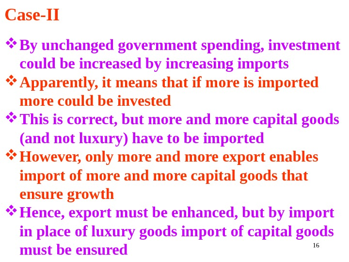16 Case-II By unchanged government spending, investment could be increased by increasing imports Apparently, it means