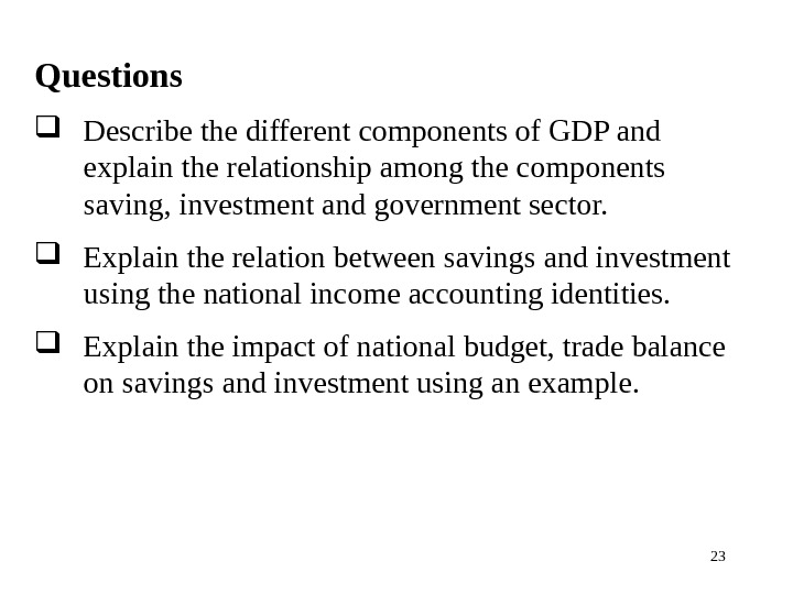 23 Questions Describe the different components of GDP and explain the relationship among the components saving,