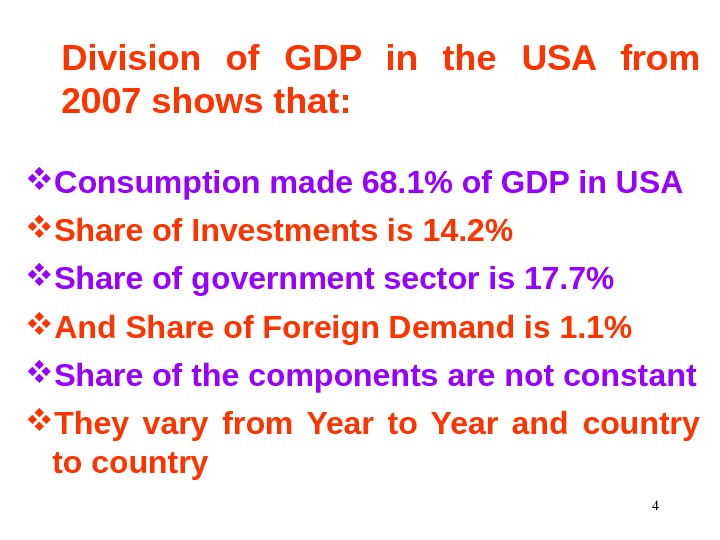 4 Division of GDP in the USA from 2007 shows that:  Consumption made 68. 1