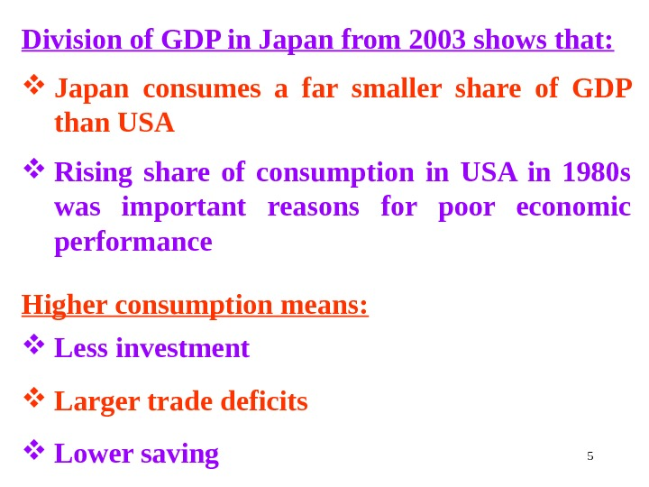 5 Division of GDP in Japan from 2003 shows that:  Japan consumes a far smaller