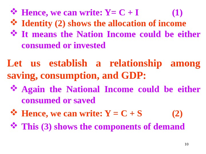 10 Hence, we can write: Y= C + I (1) Identity (2) shows the allocation of
