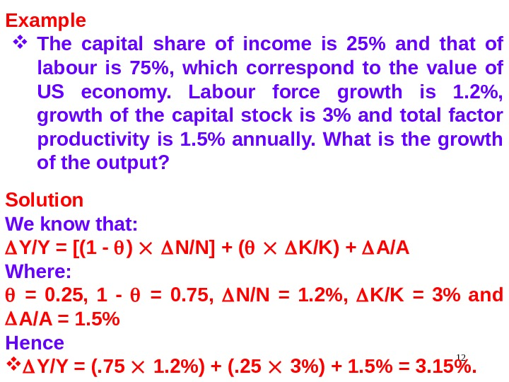 12 Example The capital share of income is 25 and that of labour is 75,