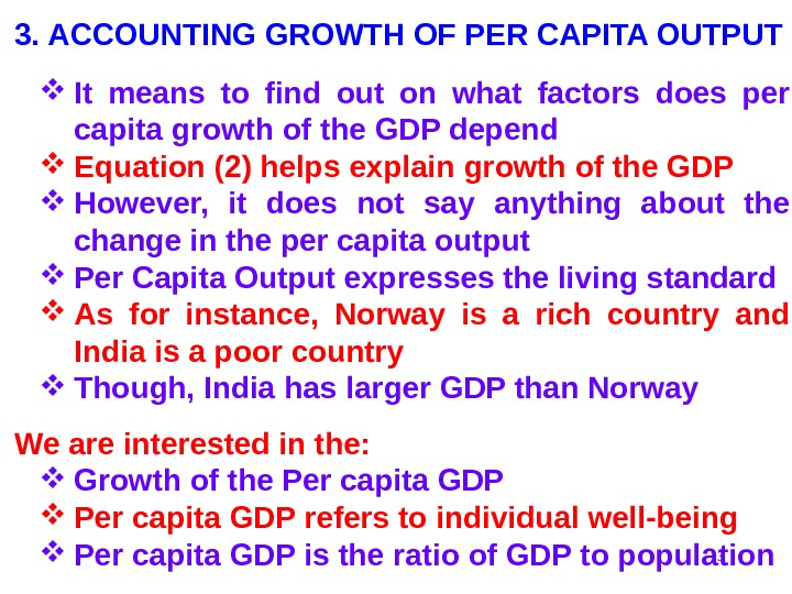 133. ACCOUNTING GROWTH OF PER CAPITA OUTPUT It means to find out on what factors does