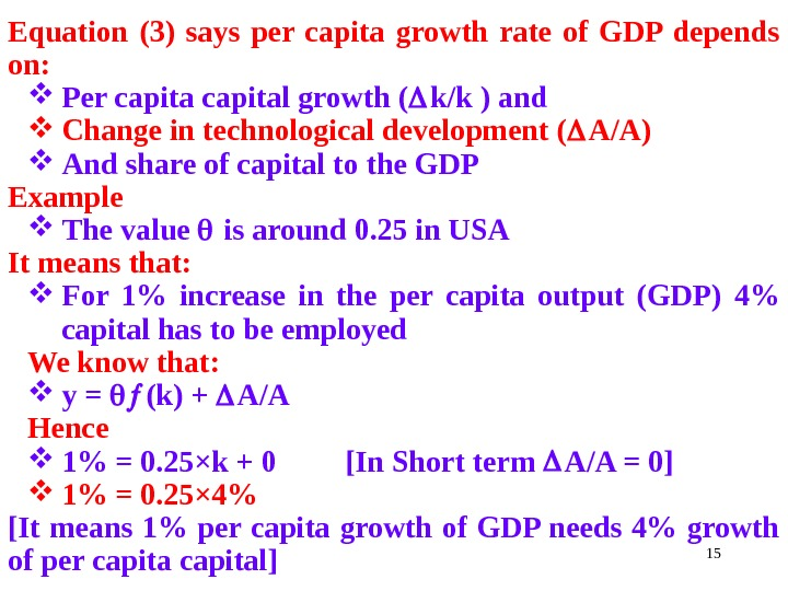 15 Equation (3) says per capita growth rate of GDP depends on:  Per capital growth