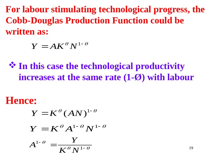 19 For labour stimulating technological progress, the Cobb-Douglas Production Function could be written as:  In