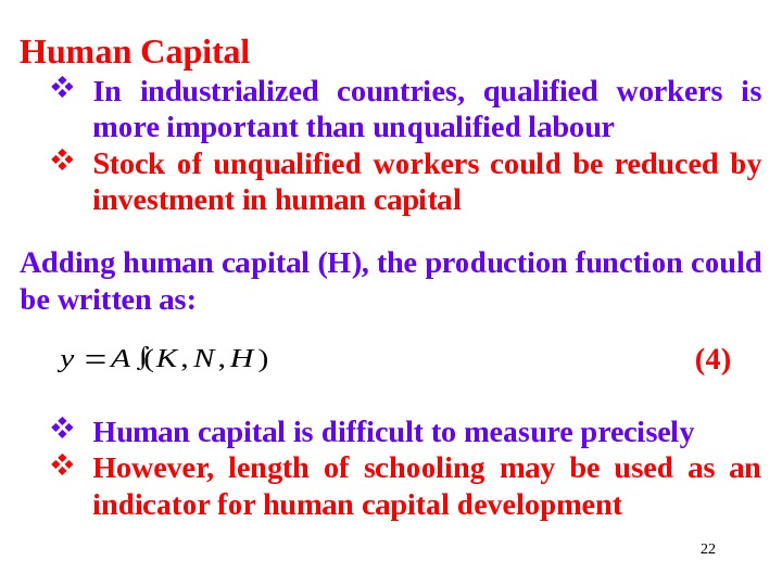 22 Human Capital In industrialized countries,  qualified workers is more important than unqualified labour Stock