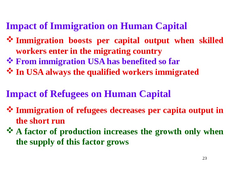 23 Impact of Immigration on Human Capital Immigration boosts per capital output when skilled workers enter