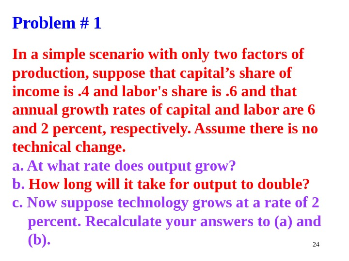 24 Problem # 1 In a simple scenario with only two factors of production, suppose that
