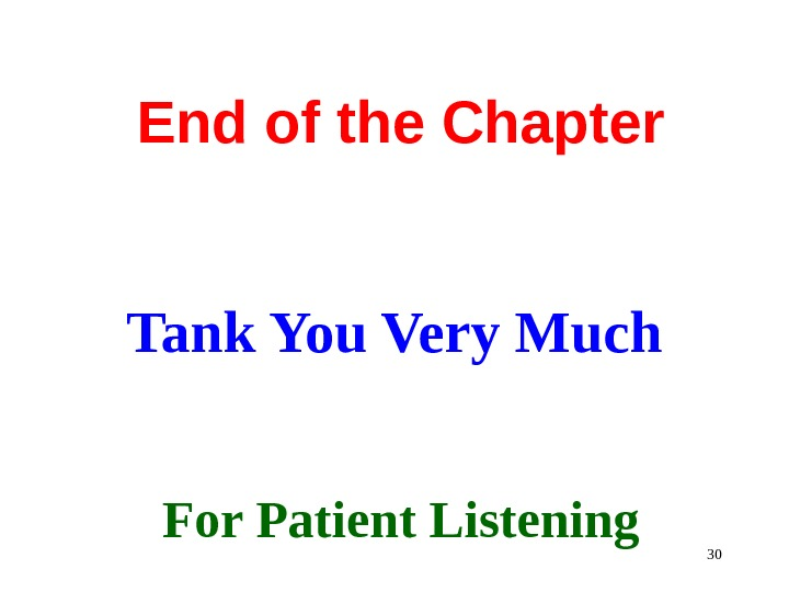 30 End of the Chapter Tank You Very Much  For Patient Listening