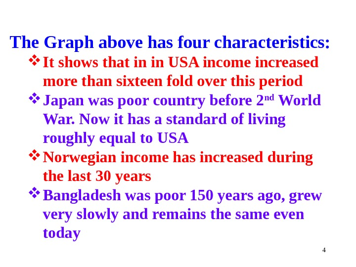 4 The Graph above has four characteristics:  It shows that in in USA income increased