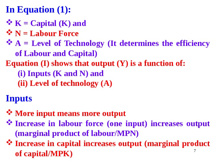 7 In Equation (1):  K = Capital (K) and N = Labour Force  A