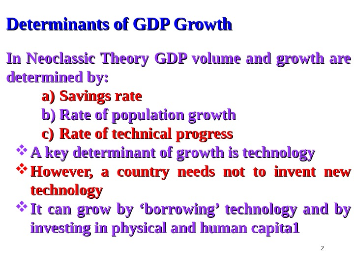2 Determinants of GDP Growth In Neoclassic Theory GDP volume and growth are determined by: