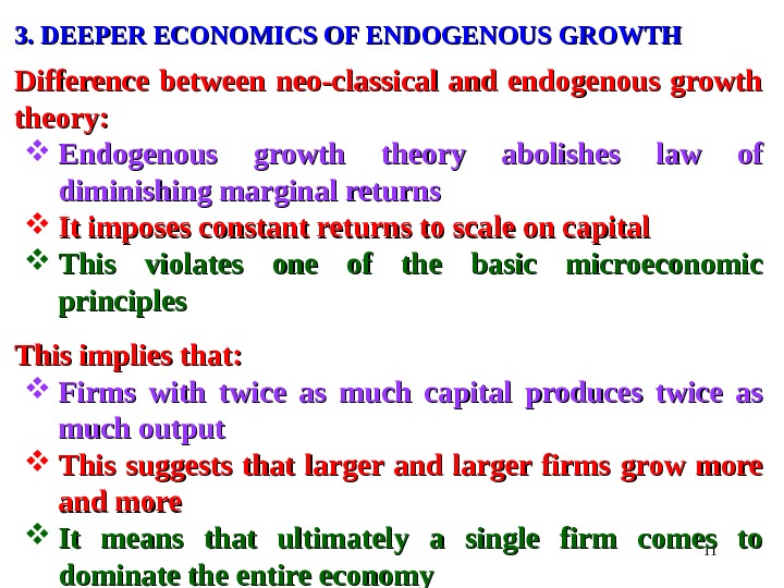 113. DEEPER ECONOMICS OF ENDOGENOUS GROWTH Difference between neo-classical and endogenous growth theory:  Endogenous growth