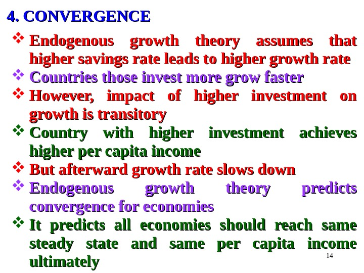 144. CONVERGENCE Endogenous growth theory assumes that higher savings rate leads to higher growth rate Countries