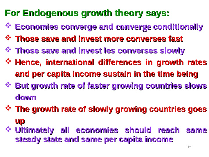 15 For Endogenous growth theory says: Economies converge and converge  conditionally Those save and invest