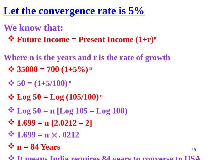 19 Let the convergence rate is 5 We know that:  Future Income = Present Income