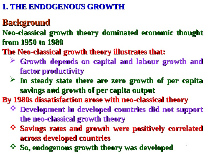 31. THE ENDOGENOUS GROWTH Background Neo-classical growth theory  dominated economic thought from 1950 to 1980