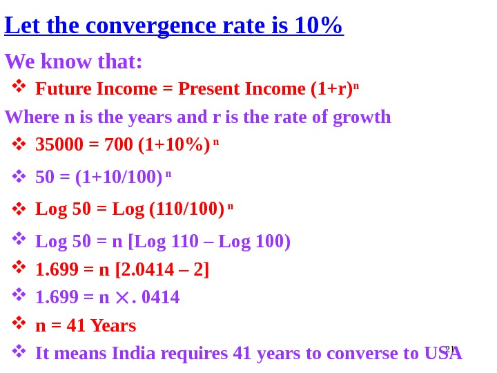 21 Let the convergence rate is 10 We know that:  Future Income = Present Income