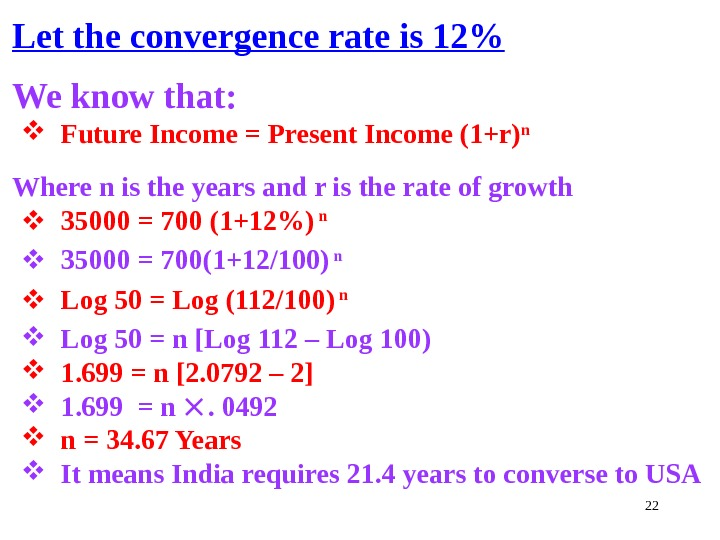 22 Let the convergence rate is 12 We know that:  Future Income = Present Income