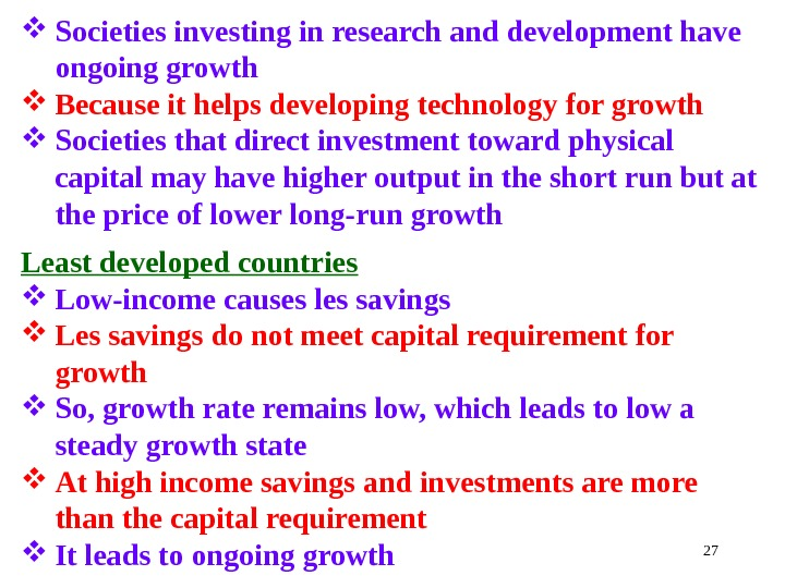 27 Societies investing in research and development have ongoing growth Because it helps developing technology for