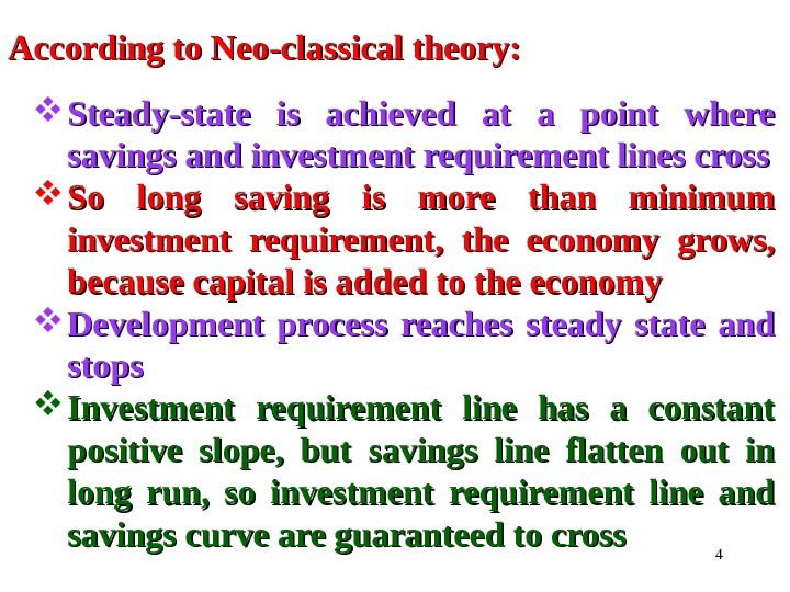 4 According to Neo-classical theory:  Steady-state is achieved at a point where savings and investment