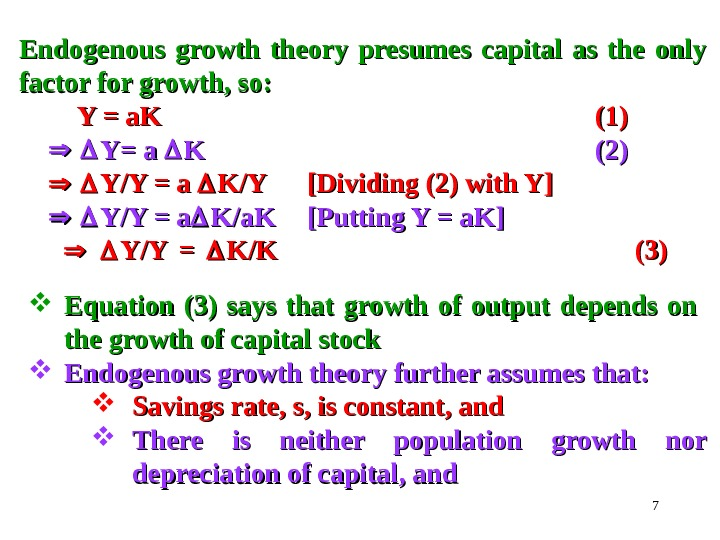 7 Endogenous growth theory presumes capital as the only factor for growth, so:   Y