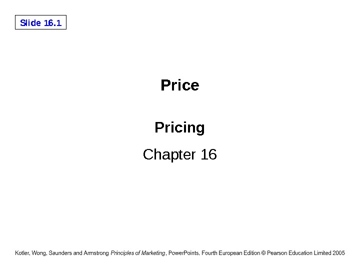 Slide 16. 1 Pricing Chapter 16 Price