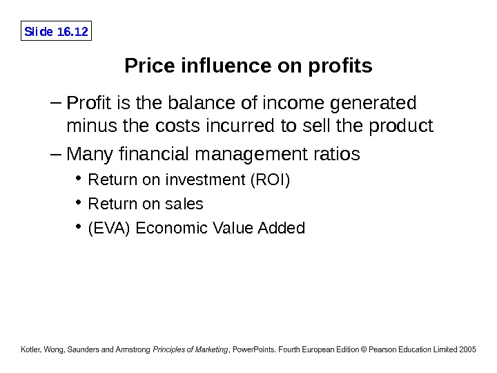Slide 16. 12 Price influence on profits – Profit is the balance of income generated minus