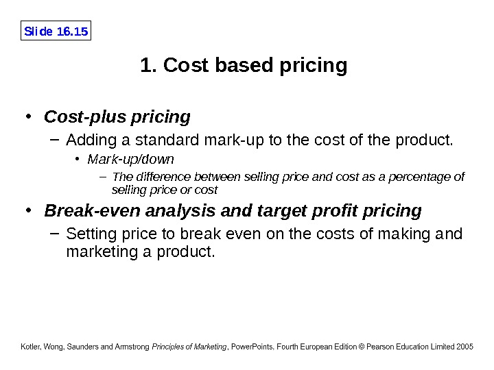 Slide 16. 15 1. Cost based pricing  • Cost-plus pricing – Adding a standard mark-up