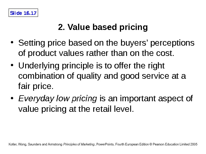 Slide 16. 17 2. Value based pricing • Setting price based on the buyers' perceptions of