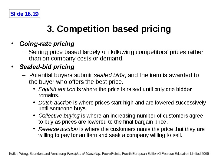 Slide 16. 19 3. Competition based pricing • Going-rate pricing – Setting price based largely on