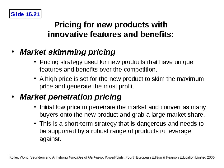 Slide 16. 21 Pricing for new products with innovative features and benefits:  • Market skimming