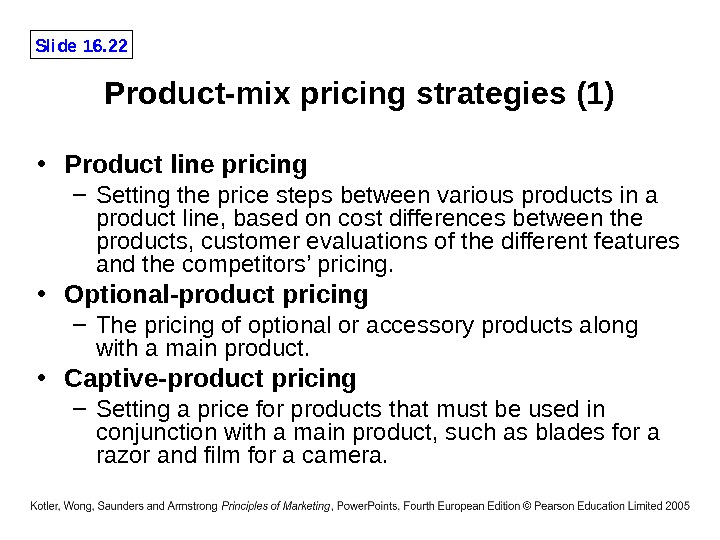 Slide 16. 22 Product-mix pricing strategies (1) • Product line pricing – Setting the price steps