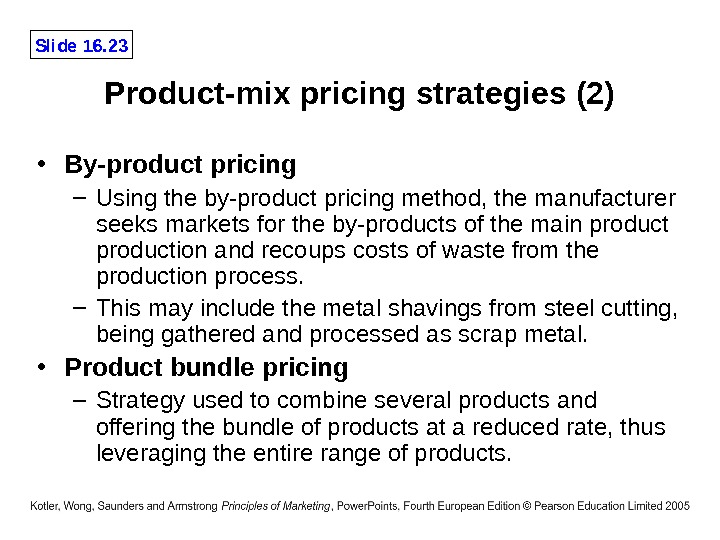 Slide 16. 23 Product-mix pricing strategies (2) • By-product pricing – Using the by-product pricing method,