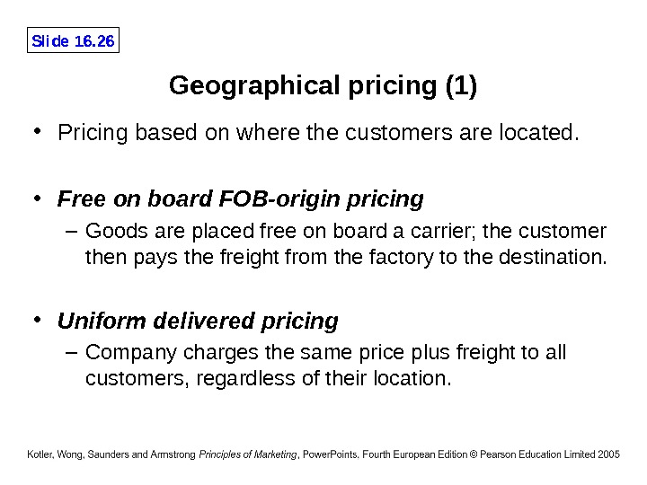 Slide 16. 26 Geographical pricing (1) • Pricing based on where the customers are located.