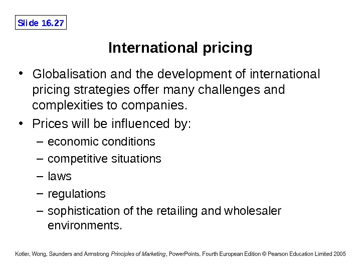 Slide 16. 27 International pricing • Globalisation and the development of international pricing strategies offer many