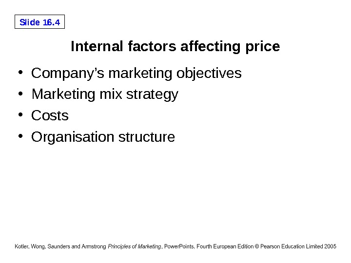 Slide 16. 4 Internal factors affecting price • Company's marketing objectives  • Marketing mix strategy