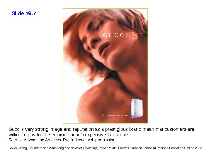 Slide 16. 7 Gucci's very strong image and reputation as a prestigious brand mean that customers